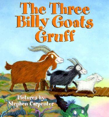 The Three Billy Goats Gruff By Carpenter, Stephen/ Asbjornsen, Peter Christen (EDT)/ Carpenter, Stephen (ILT)